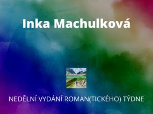 Nedělní vydání Roman(tického) týdne – Inka Machulková